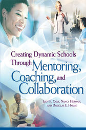 Creating Dynamic Schools Though Mentoring, Coaching, and Collaboration by Judy F. Carr