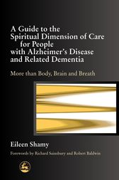 A Guide to the Spiritual Dimension of Care for People with Alzheimer's Disease and Related Dementia by Albert Jewell
