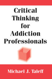 Critical Thinking for Addiction Professionals by Michael J. Taleff