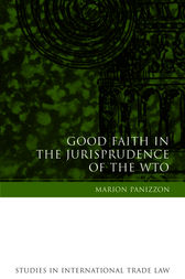 Good Faith in the Jurisprudence of the WTO by Marion Panizzon