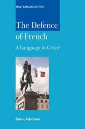 The Defence of French: A Language in Crisis? by Robin Adamson