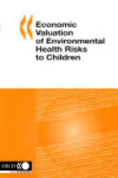Economic Valuation of Environmental Health Risks to Children by OECD Publishing
