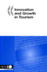 Innovation and Growth in Tourism by OECD Publishing