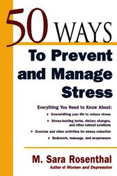 50 Ways To Prevent and Manage Stress by M. Sara Rosenthal
