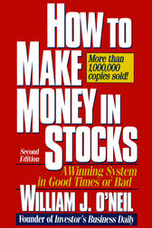 How to Make Money in Stocks: A Winning System in Good Times or Bad by William J. O'Neil