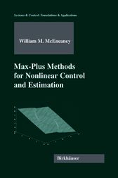 Max-Plus Methods for Nonlinear Control and Estimation by William M. McEneaney