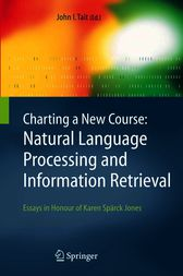 Charting a New Course: Natural Language Processing and Information Retrieval. by John I. Tait