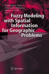 Fuzzy Modeling with Spatial Information for Geographic Problems by Frederick E. Petry