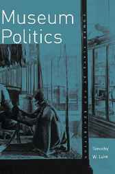 Museum Politics by Timothy W. Luke