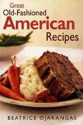 Great Old-Fashioned American Recipes by Beatrice Ojakangas