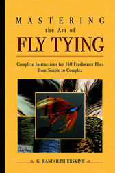 Mastering the Art of Fly Tying by G. Randolph Erskine