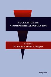 Nucleation and Atmospheric Aerosols 1996 by M. Kulmala