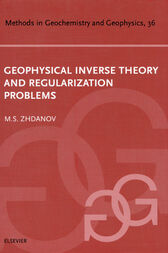 Geophysical Inverse Theory and Regularization Problems by Michael S. Zhdanov
