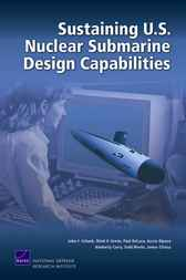 Sustaining U.S. Nuclear Submarine Design Capabilities by John F. Schank