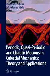 Periodic, Quasi-Periodic and Chaotic Motions in Celestial Mechanics: Theory and Applications by Alessandra Celletti