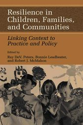 Resilience in Children, Families, and Communities by Ray D. Peters