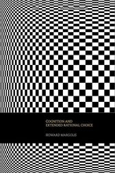 Cognition and Extended Rational Choice by Howard Margolis