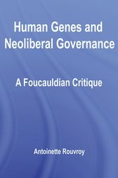 Human Genes and Neoliberal Governance by Antoinette Rouvroy