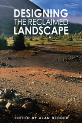 Designing the Reclaimed Landscape by Alan Berger