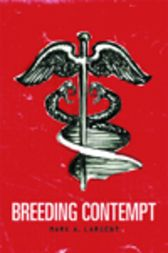 Breeding Contempt by Mark Largent
