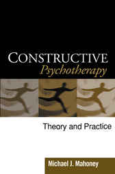 Constructive Psychotherapy by Michael J. Mahoney
