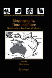 Biogeography, Time and Place: Distributions, Barriers and Islands by Willem Renema