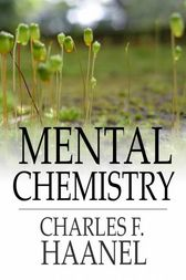 Mental Chemistry by Charles F. Haanel