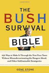 The Bush Survival Bible: 250 Ways to Make It Through the Next Four Years Without Misunderestimating the D angers Ahead, and Other Subliminable Strategeries