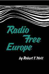 Radio Free Europe by Robert T. Holt