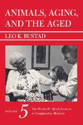 Animals, Aging, and the Aged by Leo K. Bustad