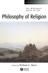 The Blackwell Guide to the Philosophy of Religion by William E. Mann