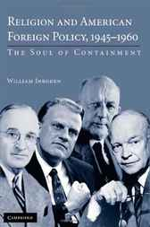 Religion and American Foreign Policy, 1945–1960 by William Inboden