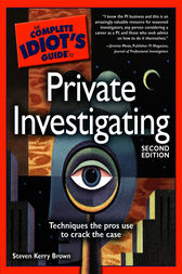 The Complete Idiot's Guide to Private Investigating, 2nd Edition by Steven Brown
