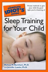 The Complete Idiot's Guide to Sleep Training Your Child by Jennifer Lawler