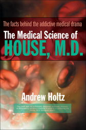 The Medical Science of House, M.D. by Andrew Holtz