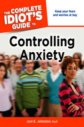 The Complete Idiot's Guide to Controlling Anxiety by Joni E. Johnston