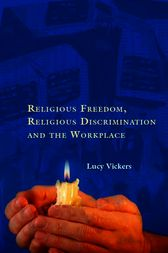 Religious Freedom, Religious Discrimination and the Workplace by Lucy Vickers