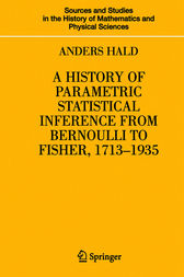 A History of Parametric Statistical Inference from Bernoulli to Fisher, 1713-1935 by Anders Hald