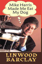 Mike Harris Made Me Eat My Dog by Linwood Barclay