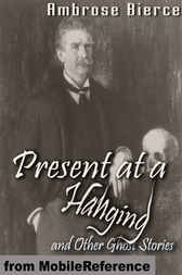 Present at a Hanging and Other Ghost Stories by MobileReference
