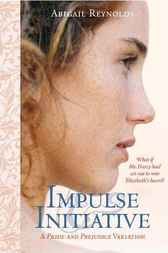 Impulse & Initiative: What if Mr. Darcy had set out to win Elizabeth's heart?
