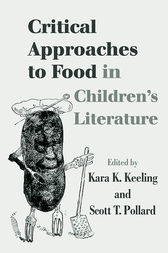 Critical Approaches to Food in Children's Literature by Kara K. Keeling