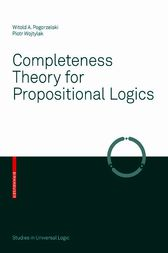 Completeness Theory for Propositional Logics by Witold A. Pogorzelski