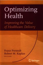 Optimizing Health: Improving the Value of Healthcare Delivery by Franz Porzsolt