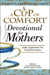 A Cup Of Comfort For Devotional for Mothers by James Stuart Bell