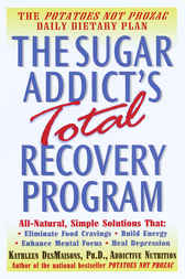 The Sugar Addict's Total Recovery Program by Kathleen DesMaisons