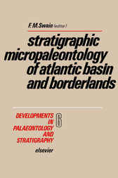 Stratigraphic Micropaleontology of Atlantic Basin and Borderlands by F. M. Swain