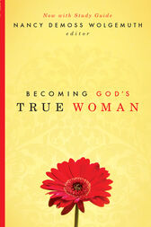 Becoming God's True Woman by Nancy DeMoss Wolgemuth