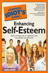 The Complete Idiot's Guide to Enhancing Self-Esteem by Mark Warner