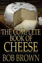 The Complete Book of Cheese by Bob Brown